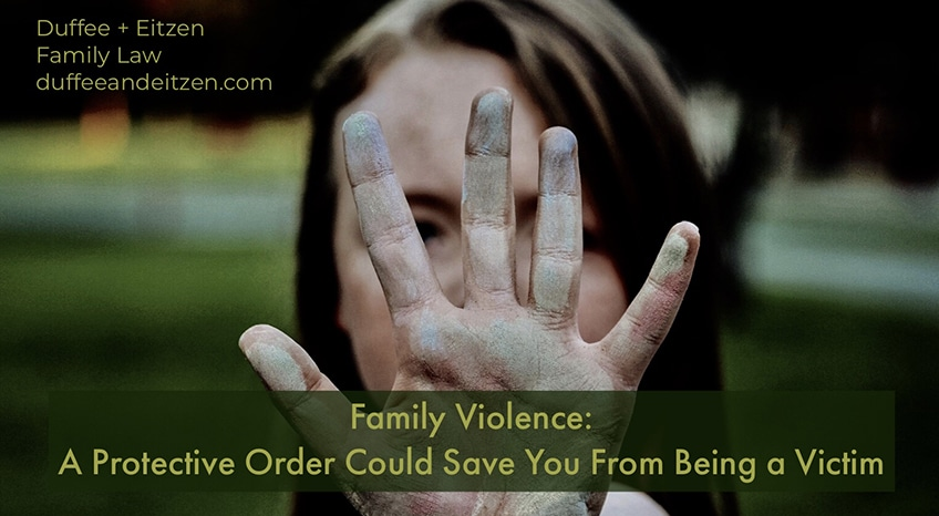 Family Violence: A Protective Order Could Save You From Being a Victim, on www.duffeeandeitzen.com blog