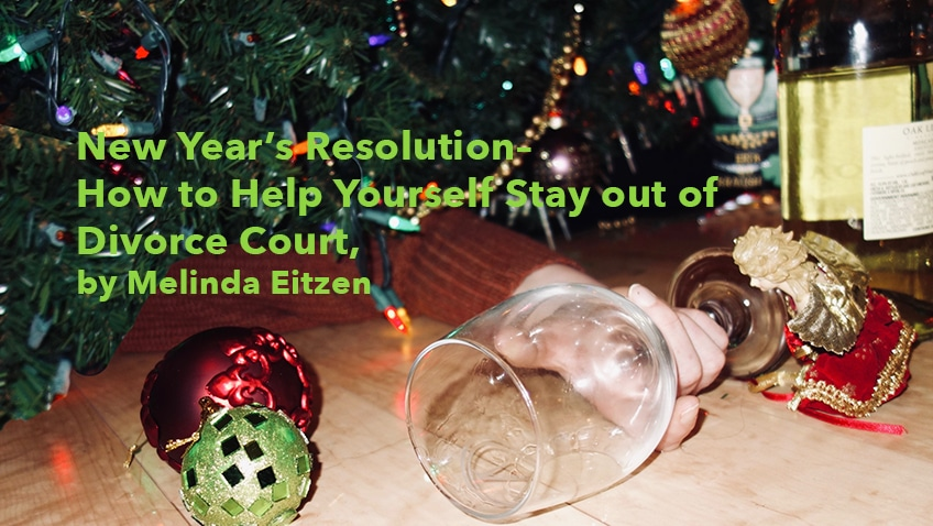 New Year's Resolution– How to Help Yourself Stay out of Divorce Court, by Melinda Eitzen
