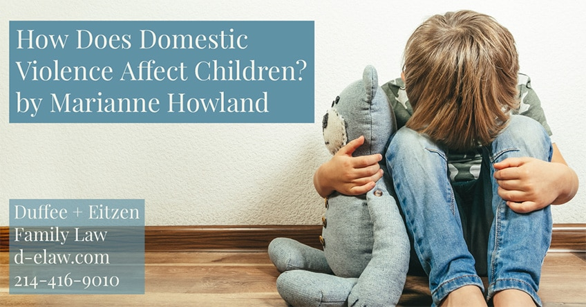 How does domestic violence affect children? by Marianne Howland on the Duffee + Eitzen blog: d-elaw.com